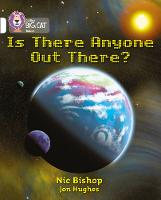 Is There Anyone Out There? Band 10/White by Collins Educational, Nic Bishop, Nic Bishop