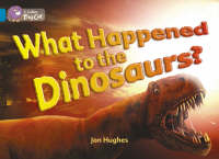 What Happened to the Dinosaurs?: Band 13/Topaz by Jon Hughes