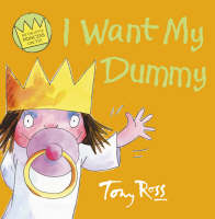 I Want My Dummy by Tony Ross