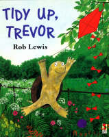 Tidy Up, Trevor by Rob Lewis