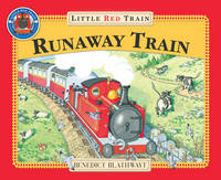 The Little Red Train The Runaway Train by Benedict Blathwayt