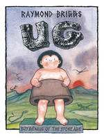 Ug Boy Genius of the Stone Age and His Search for Soft Trousers by Raymond Briggs