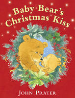 Baby Bear's Christmas Kiss by John Prater