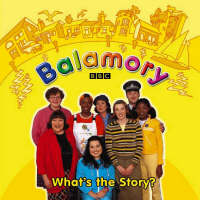 Balamory: What's the Story? : a Storybook by