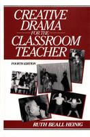 Creative Drama for the Classroom Teacher by Ruth Beall Heinig, Lyda Stillwell