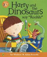 Harry and the Dinosaurs Say 'Raahh!' by Ian Whybrow