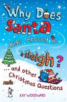 Why Does Santa Ride Around in a Sleigh? And Other Christmas Questions by Kay Woodward