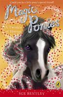 Magic Ponies: A Twinkle of Hooves by Sue Bentley