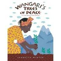 Wangari's Trees of Peace A True Story from Africa by Jeanette Winter