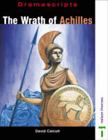 The Wrath of Achilles a New Play Based on Homer's Iliad by David Calcutt