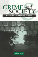 Crime and Society by Rob White, Daphne Habibis