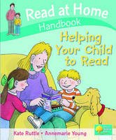 Read at Home: Helping Your Child to Read Handbook by Kate Ruttle, Annemarie Young