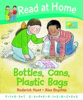 Read at Home: First Experiences: Bottles, Cans, Plastic Bags by Roderick Hunt, Annemarie Young