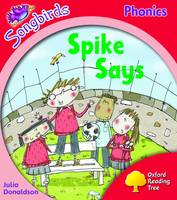 Oxford Reading Tree: Level 4: Songbirds: Spike Says by Julia Donaldson, Clare Kirtley