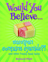 Would You Believe...Marzipan Contains Cyanide? And Other Freaky Food Facts by Richard Platt