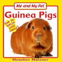 Me and My Pet Guinea Pigs by Heather Maisner