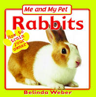 Me and My Pet Rabbits by Belinda Weber