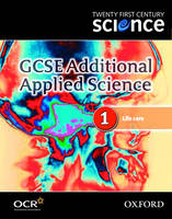 Twenty First Century Science: GCSE Additional Applied Science Module 1 Textbook by The University of York Science Education Group, Nuffield Curriculum Centre