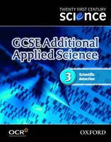 Twenty First Century Science: GCSE Additional Applied Science Codule 3 Textbook Scientific Detection by The University of York Science Education Group, Nuffield Curriculum Centre