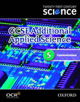 Twenty First Century Science: GCSE Additional Applied Science Module 5 Textbook by The University of York Science Education Group, Nuffield Curriculum Centre