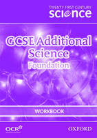 Twenty First Century Science: GCSE Additional Science Foundation Workbook by The University of York Science Education Group, Nuffield Curriculum Centre