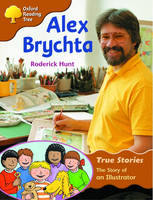 Oxford Reading Tree: Level 8: True Stories: Alex Brychta: the Story of an Illustrator by Roderick Hunt