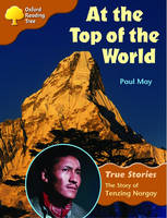 Oxford Reading Tree: Level 8: True Stories: at the Top of the World: the Story of Tenzing Norgay by Paul (Verista Consulting University of Bristol, United Kingdom University of Bristol, United Kingdom University of Bristol May
