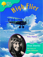 Oxford Reading Tree: Level 9: True Stories: High Flier: The Story of Amy Johnson by Vicky Shipton
