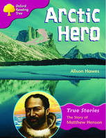 Oxford Reading Tree: Level 10: True Stories: Arctic Hero: The Story of Matthew Henson by Alison Hawes, etc.