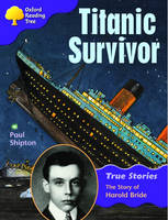 Oxford Reading Tree: Level 11: True Stories: Titanic Survivor: The Story of Harold Bride by Paul Shipton