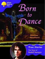 Oxford Reading Tree: Level 11: True Stories: Born to Dance: The Story of Rudolf Nureyev by Maureen Haselhurst