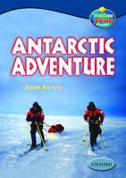 Oxford Reading Tree: Levels 13-14: Treetops True Stories: Antarctic Adventure by Anna Perera, Trevor Parkin