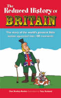 The Reduced History of Britain The Story of the World's Greatest Little Nation Squeezed into 100 Moments by Chas Newkey-Burden