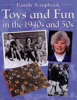 Toys and Fun in the 1940s and 50s by Faye Gardner