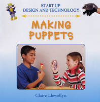 Making Puppets by Claire Llewellyn, Louise Spilsbury