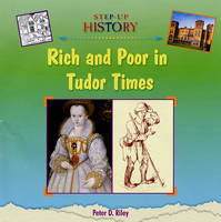 Rich and Poor in Tudor Times by Peter D. Riley