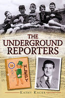 Underground Reporters by Kathy Kacer