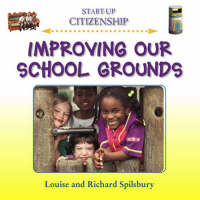 Improving Our School Grounds by Louise Spilsbury, John Spilsbury
