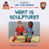 What is Sculpture? by Louise Spilsbury, Richard Spilsbury