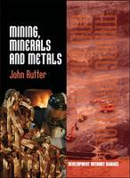 Mining, Minerals and Metals by John Rutter