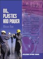 Oil, Plastics and Power by Alison Rae