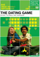 The Dating Game Dating, the Bible, and Teenagers by Rick Bundschuh, Highway Visual