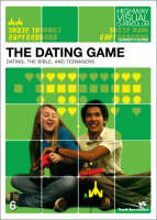 The Dating Game Dating, the Bible, and Teenagers Dating, the Bible, and Teenagers by Rick Bundschuh, Highway Visual