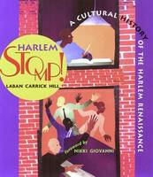 Harlem Stomp A Cultural History of the Harlem Renaissance by Laban Carrick Hill