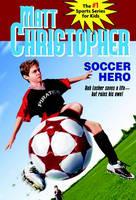Soccer Hero by Matt Christopher