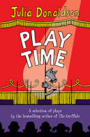 Play Time! A Selection of Plays by the Best-selling Author of THE GRUFFALO by Julia Donaldson