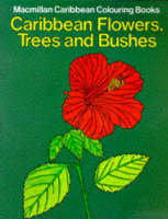 Caribbean Flowers, Trees and Bushes Colouring Book by