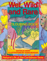 Wild, Wet and Rare Colouring Book Natural Life of the Caribbean Seas by Nathalie Ward, Tessa Morgan
