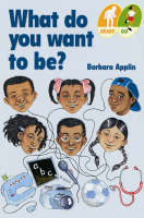 What Do You Want to be? by Barbara Applin
