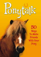 Ponytalk 50 Ways to Make Friends with Your Pony by Janet Rising